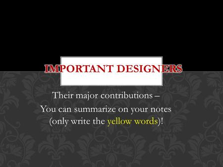 Their major contributions – You can summarize on your notes (only write the yellow words)!