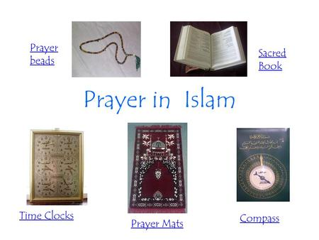 Prayer in Islam Time Clocks Prayer Mats Compass Sacred Book Prayer beads.