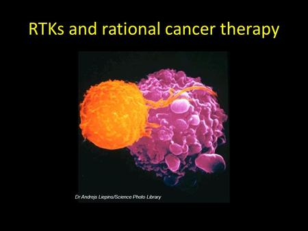 RTKs and rational cancer therapy Dr Andrejs Liepins/Science Photo Library.
