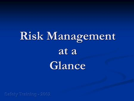 Risk Management at a Glance. Terms Hazard Hazard Risk Risk Probability Probability Severity Severity Estimating Estimating Exposure Exposure Risk Assessment.