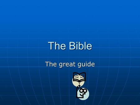 The Bible The great guide. The Bible Slit into two parts old and new testaments Slit into two parts old and new testaments Old = before Jesus, the story.