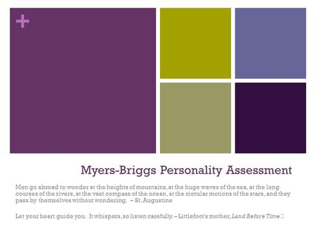 + Myers-Briggs Personality Assessment Men go abroad to wonder at the heights of mountains, at the huge waves of the sea, at the long courses of the rivers,
