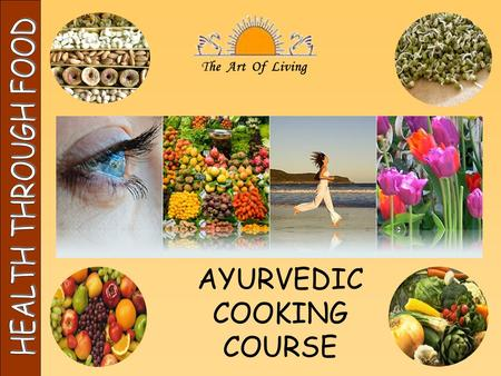 The Art Of Living HEALTH THROUGH FOOD AYURVEDIC COOKING COURSE.