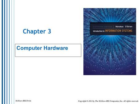 McGraw-Hill/Irwin Copyright © 2013 by The McGraw-Hill Companies, Inc. All rights reserved. Chapter 3 Computer Hardware.