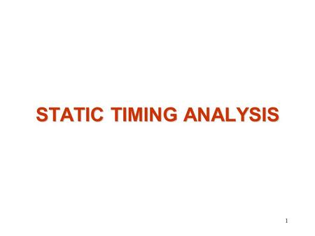1 STATIC TIMING ANALYSIS. 2Introduction  Effective methodology for verifying the timing characteristics of a design without the use of test vectors 