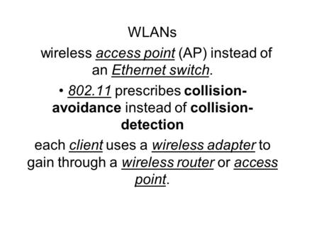 WLANs wireless access point (AP) instead of an Ethernet switch. 802.11 prescribes collision- avoidance instead of collision- detection each client uses.