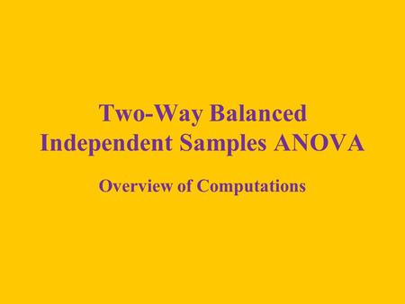 Two-Way Balanced Independent Samples ANOVA Overview of Computations.
