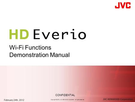 Wi-Fi Functions Demonstration Manual February 24th, 2012 Copyright © 2012 JVC KENWOOD Corporation All rights reserved. CONFIDENTIAL.