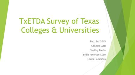 TxETDA Survey of Texas Colleges & Universities Feb. 26, 2015 Colleen Lyon Shelley Barba Billie Peterson-Lugo Laura Hammons.