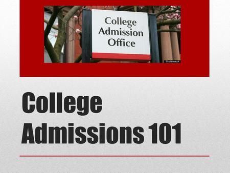 College Admissions 101. Types of Colleges Four Year University State schools and private schools, offer a bachelors degree and graduate degrees in many.