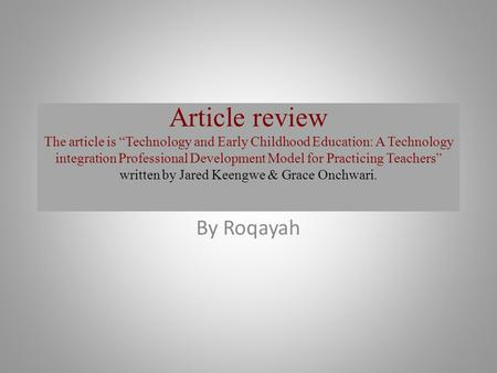 "Article review The article is ""Technology and Early Childhood Education: A Technology integration Professional Development Model for Practicing Teachers"""