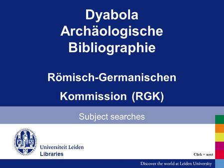 Dyabola Archäologische Bibliographie Römisch-Germanischen Kommission (RGK) Subject searches Bibliotheken Click = next Libraries.