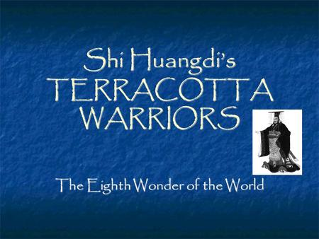 Shi Huangdi's TERRACOTTA WARRIORS The Eighth Wonder of the World.