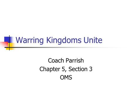 Warring Kingdoms Unite Coach Parrish Chapter 5, Section 3 OMS.