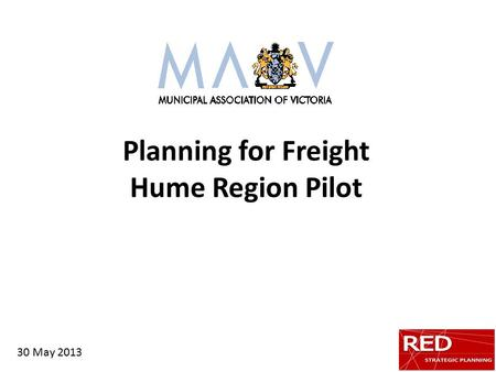 Planning for Freight Hume Region Pilot 30 May 2013.
