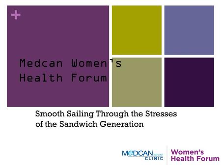 + Medcan Women's Health Forum Smooth Sailing Through the Stresses of the Sandwich Generation.