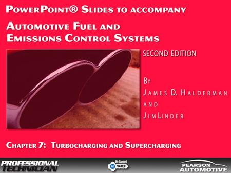 Automotive Fuel and Emissions Control Systems, 2/e By James D. Halderman and Jim Linder © 2009 Pearson Higher Education, Inc. Pearson Prentice Hall -