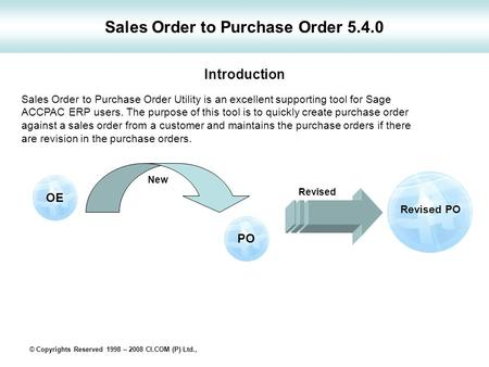 Sales Order to Purchase Order 5.4.0 Sales Order to Purchase Order Utility is an excellent supporting tool for Sage ACCPAC ERP users. The purpose of this.