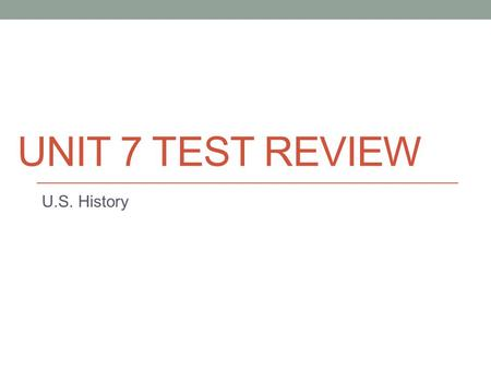 UNIT 7 TEST REVIEW U.S. History. SSUSH 17 U.S. History.