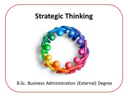 Strategic Thinking B.Sc. Business Administration (External) Degree.