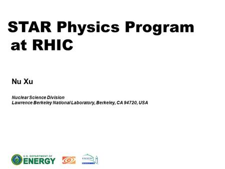 STAR Physics Program at RHIC Nu Xu Nuclear Science Division Lawrence Berkeley National Laboratory, Berkeley, CA 94720, USA.