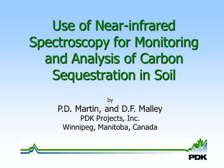 Use of Near-infrared Spectroscopy for Monitoring and Analysis of Carbon Sequestration in Soil by P.D. Martin, and D.F. Malley PDK Projects, Inc. Winnipeg,