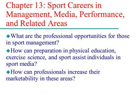Chapter 13: Sport Careers in Management, Media, Performance, and Related Areas u What are the professional opportunities for those in sport management?