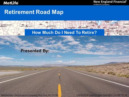 Retirement Road Map Presented By: How Much Do I Need To Retire? Metropolitan Life Insurance Company, New York, NY 10166L0309026391[exp0310][All States][DC,GU,MP,PR,VI]