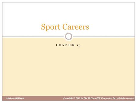 McGraw-Hill/IrwinCopyright © 2012 by The McGraw-Hill Companies, Inc. All rights reserved. CHAPTER 14 Sport Careers.