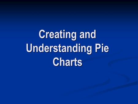 Creating and Understanding Pie Charts. What is a Pie Chart? A pie chart is a circular chart (pie-shaped); it is split into segments to show percentages.