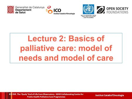 ICO DiR. The 'Qualy' End of Life Care Observatory - WHO Collaborating Centre for Public Health Palliative Care Programmes Institut Català d'Oncologia Lecture.