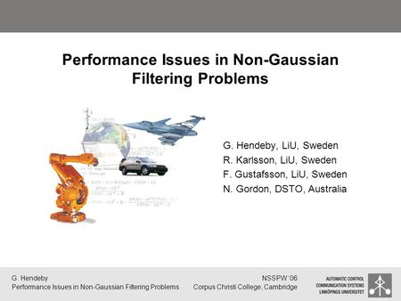 G. Hendeby Performance Issues in Non-Gaussian Filtering Problems NSSPW '06 Corpus Christi College, Cambridge Performance Issues in Non-Gaussian Filtering.