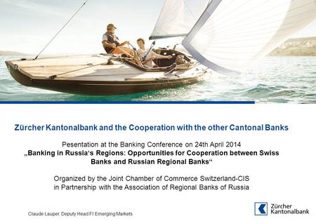 "Zürcher Kantonalbank and the Cooperation with the other Cantonal Banks Pesentation at the Banking Conference on 24th April 2014 ""Banking in Russia's Regions:"