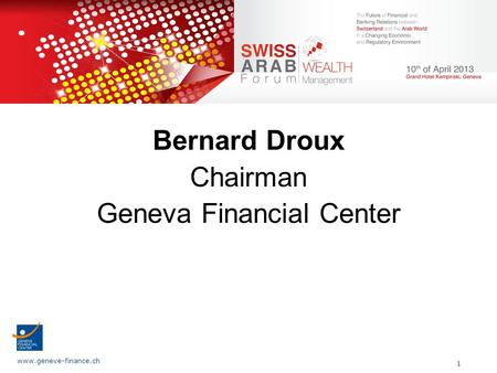 Www.geneve-finance.ch 1 Bernard Droux Chairman Geneva Financial Center.