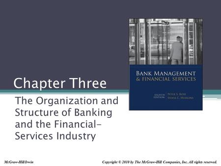 Chapter Three The Organization and Structure of Banking and the Financial- Services Industry Copyright © 2010 by The McGraw-Hill Companies, Inc. All rights.