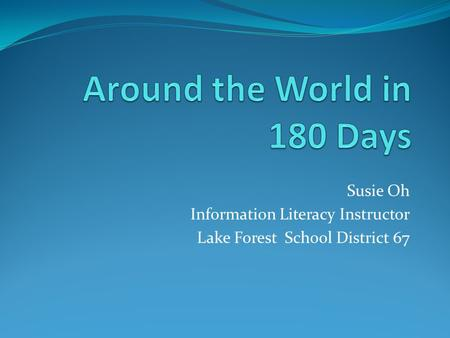 Susie Oh Information Literacy Instructor Lake Forest School District 67.
