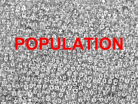 POPULATION. Earth's Population A.Is around 7 BILLION and growing   B.Population.