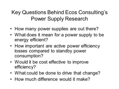 Key Questions Behind Ecos Consulting's Power Supply Research How many power supplies are out there? What does it mean for a power supply to be energy efficient?
