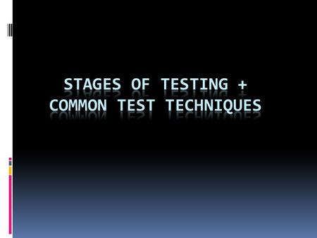 Stages of testing + Common test techniques