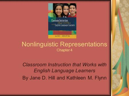 Nonlinguistic Representations Chapter 4 Classroom Instruction that Works with English Language Learners By Jane D. Hill and Kathleen M. Flynn.