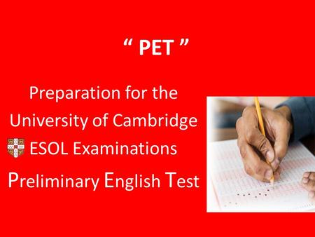 """ PET "" Preparation for the University of Cambridge ESOL Examinations P reliminary E nglish T est."
