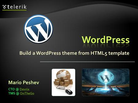 Build a WordPress theme from HTML5 template Mario Peshev Devrix Devrix OnTheGo OnTheGo.
