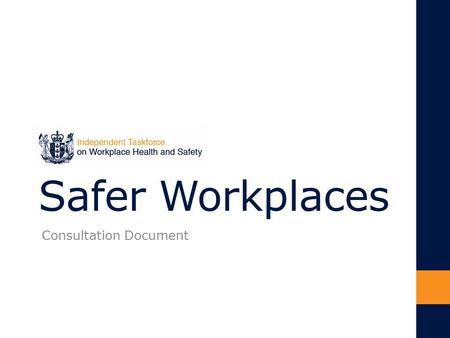 Safer Workplaces Consultation Document. Our workplace health and safety record is poor Every year in New Zealand: over 100 people die from workplace accidents.