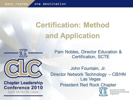 Certification: Method and Application Pam Nobles, Director Education & Certification, SCTE John Fountain, Jr. Director Network Technology – CB/HN Las Vegas.