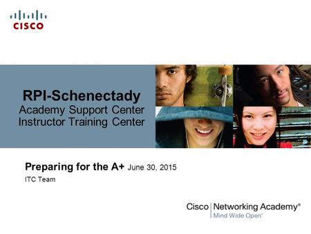 RPI-Schenectady Academy Support Center Instructor Training Center Preparing for the A+ June 30, 2015 ITC Team.