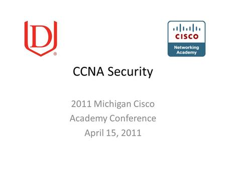 CCNA Security 2011 Michigan Cisco Academy Conference April 15, 2011.