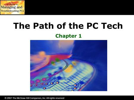 © 2007 The McGraw-Hill Companies, Inc. All rights reserved The Path of the PC Tech Chapter 1.