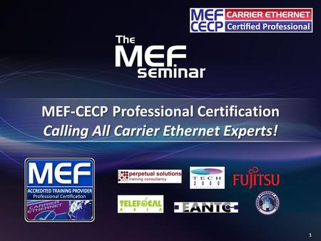 1 MEF-CECP Professional Certification Calling All Carrier Ethernet Experts!