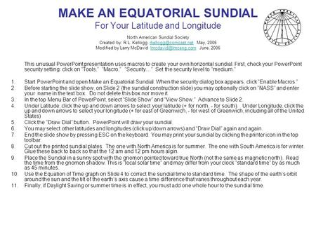 MAKE AN EQUATORIAL SUNDIAL For Your Latitude and Longitude North American Sundial Society Created by: R.L. Kellogg May,