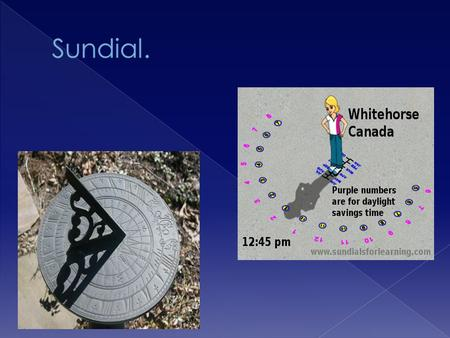  A sundial is an ancient invention that tells time using the sun's position.  The gnomon is used to show the sun's shadow.